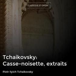 Tchaikovsky: Casse-noisette, extraits