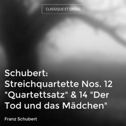 """Schubert: Streichquartette Nos. 12 """"Quartettsatz"""" & 14 """"Der Tod und das Mädchen"""""""