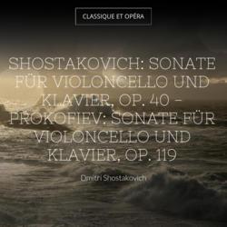 Shostakovich: Sonate für Violoncello und Klavier, Op. 40 - Prokofiev: Sonate für Violoncello und Klavier, Op. 119