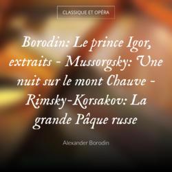 Borodin: Le prince Igor, extraits - Mussorgsky: Une nuit sur le mont Chauve - Rimsky-Korsakov: La grande Pâque russe