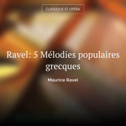 Ravel: 5 Mélodies populaires grecques