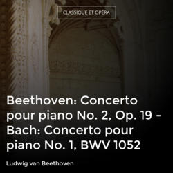 Beethoven: Concerto pour piano No. 2, Op. 19 - Bach: Concerto pour piano No. 1, BWV 1052
