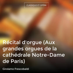 Récital d'orgue (Aux grandes orgues de la cathédrale Notre-Dame de Paris)