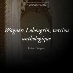 Wagner: Lohengrin, version anthologique