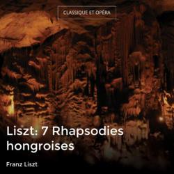 Liszt: 7 Rhapsodies hongroises