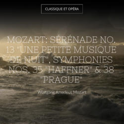 """Mozart: Sérénade No. 13 """"Une petite musique de nuit"""", Symphonies Nos. 35 """"Haffner"""" & 38 """"Prague"""""""
