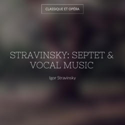 Stravinsky: Septet & Vocal Music