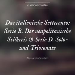 Das italienische Settecento: Serie B. Der neapolitanische Stilkreis & Serie D. Solo- und Triosonate
