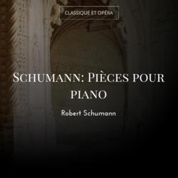 Schumann: Pièces pour piano