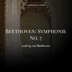 Beethoven: Symphonie No. 7