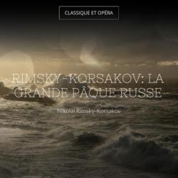 Rimsky-Korsakov: La grande Pâque russe