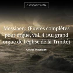 Messiaen: Œuvres complètes pour orgue, vol. 4 (Au grand orgue de l'église de la Trinité)
