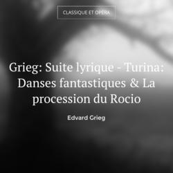 Grieg: Suite lyrique - Turina: Danses fantastiques & La procession du Rocio