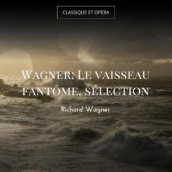 Wagner: Le vaisseau fantôme, sélection