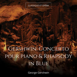 Gershwin: Concerto pour piano & Rhapsody in Blue