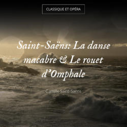 Saint-Saëns: La danse macabre & Le rouet d'Omphale