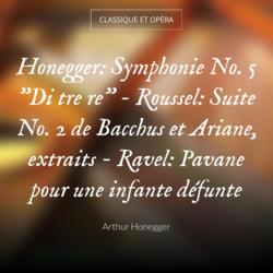 """Honegger: Symphonie No. 5 """"Di tre re"""" - Roussel: Suite No. 2 de Bacchus et Ariane, extraits - Ravel: Pavane pour une infante défunte"""