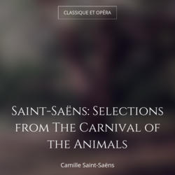 Saint-Saëns: Selections from The Carnival of the Animals