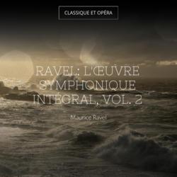 Ravel: L'œuvre symphonique intégral, vol. 2