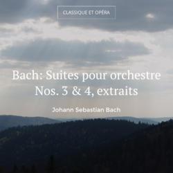 Bach: Suites pour orchestre Nos. 3 & 4, extraits