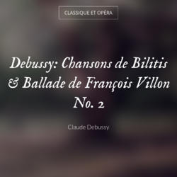 Debussy: Chansons de Bilitis & Ballade de François Villon No. 2