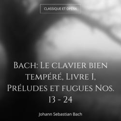 Bach: Le clavier bien tempéré, Livre I, Préludes et fugues Nos. 13 - 24