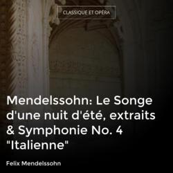 """Mendelssohn: Le Songe d'une nuit d'été, extraits & Symphonie No. 4 """"Italienne"""""""