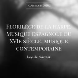Florilège de la harpe. Musique espagnole du XVIe siècle, musique contemporaine