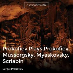 Prokofiev Plays Prokofiev, Mussorgsky, Myaskovsky, Scriabin