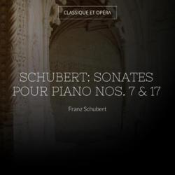 Schubert: Sonates pour piano Nos. 7 & 17