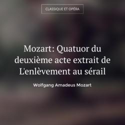 Mozart: Quatuor du deuxième acte extrait de L'enlèvement au sérail