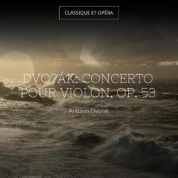 Dvořák: Concerto pour violon, Op. 53