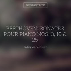 Beethoven: Sonates pour piano Nos. 3, 10 & 25