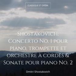 Shostakovich: Concerto No. 1 pour piano, trompette et orchestre à cordes & Sonate pour piano No. 2