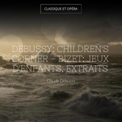 Debussy: Children's Corner - Bizet: Jeux d'enfants, extraits