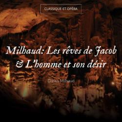 Milhaud: Les rêves de Jacob & L'homme et son désir