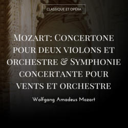 Mozart: Concertone pour deux violons et orchestre & Symphonie concertante pour vents et orchestre