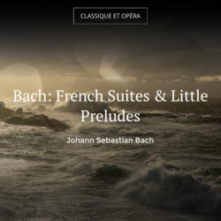 Bach: French Suites & Little Preludes