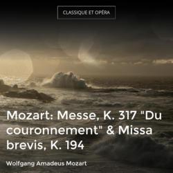 "Mozart: Messe, K. 317 ""Du couronnement"" & Missa brevis, K. 194"