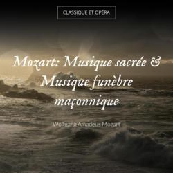 Mozart: Musique sacrée & Musique funèbre maçonnique