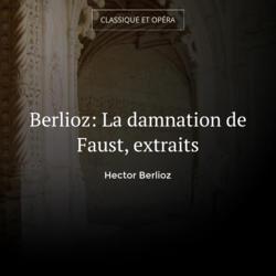 Berlioz: La damnation de Faust, extraits
