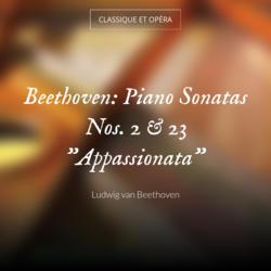 """Beethoven: Piano Sonatas Nos. 2 & 23 """"Appassionata"""""""