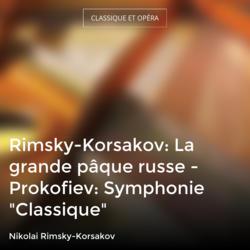 "Rimsky-Korsakov: La grande pâque russe - Prokofiev: Symphonie ""Classique"""