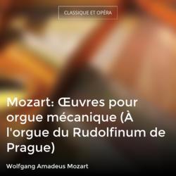 Mozart: Œuvres pour orgue mécanique (À l'orgue du Rudolfinum de Prague)