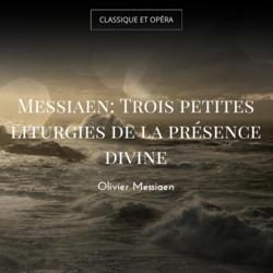 Messiaen: Trois petites liturgies de la présence divine