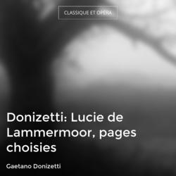 Donizetti: Lucie de Lammermoor, pages choisies