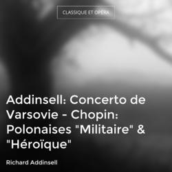 "Addinsell: Concerto de Varsovie - Chopin: Polonaises ""Militaire"" & ""Héroïque"""