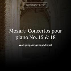 Mozart: Concertos pour piano No. 15 & 18