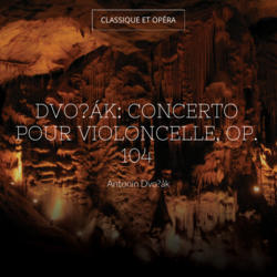 Dvořák: Concerto pour violoncelle, Op. 104