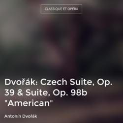 "Dvořák: Czech Suite, Op. 39 & Suite, Op. 98b ""American"""